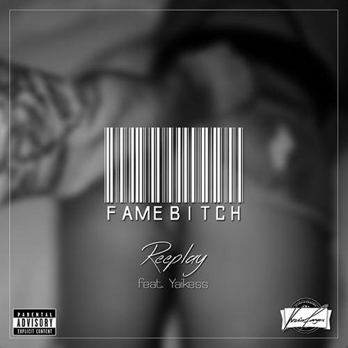 Reeplay: Famebitch (feat. Yaikess)