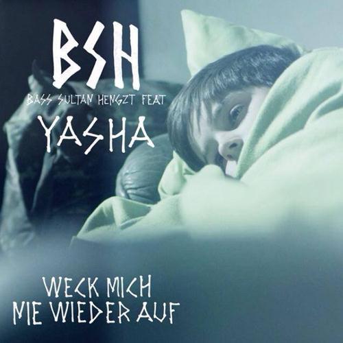 B.S.H: Weck Mich Nie Wieder Auf (feat. Yasha)