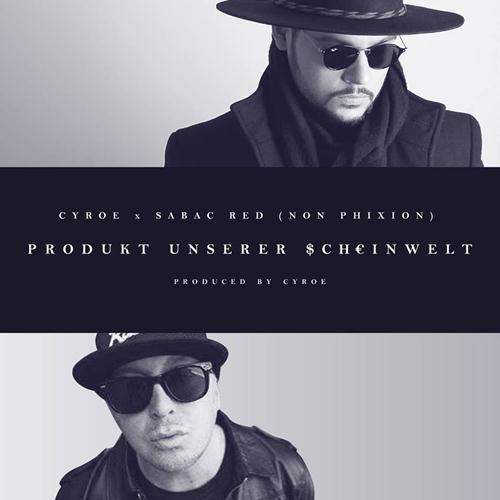 Cyroe Feat. Sabac Red – Produkt Unserer Scheinwelt