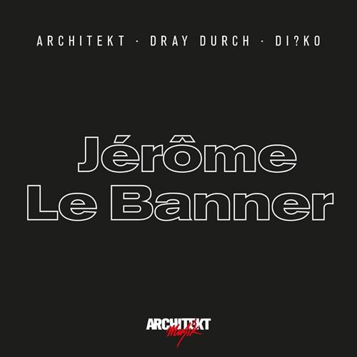Architekt, Dray Durch & Di?ko -Jérôme Le Banner