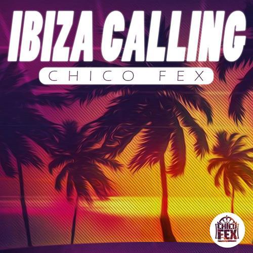 Chico Fex – Ibiza Calling
