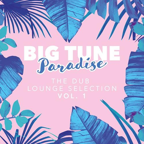 Big Tune Paradise – The Dub Lounge Selection, Vol. 1