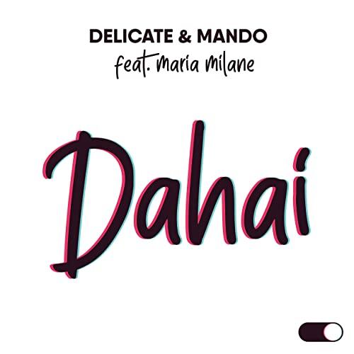 Delicate & Mando – Dahai (feat. Maria Milane)