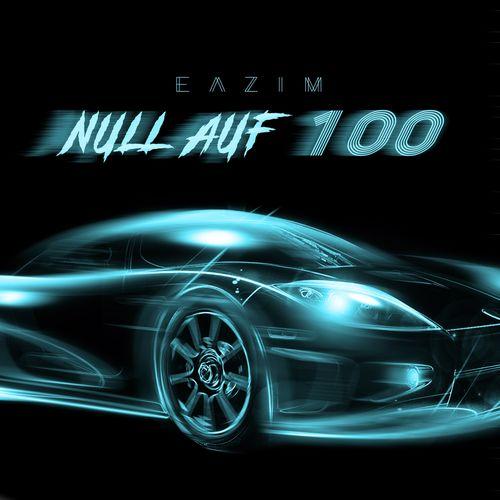 Eazim – Null Auf 100