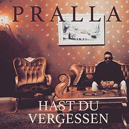 Pralla – Hast Du Vergessen