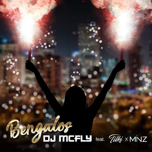 DJ MCFLY Feat. Tilki & MINZ – Bengalos