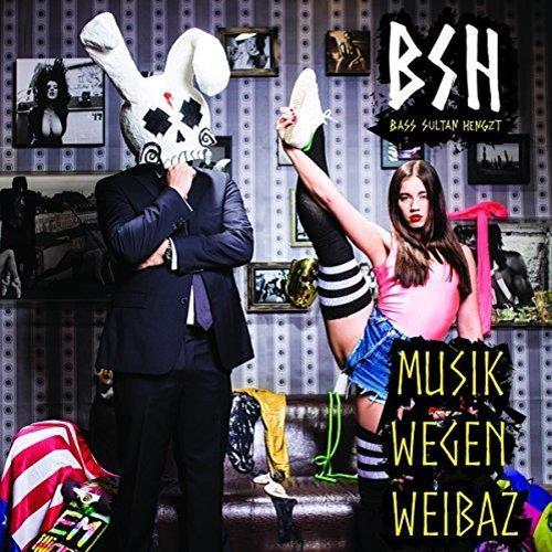 B.S.H (Bass Sultan Hengzt): Musik Wegen Weibaz